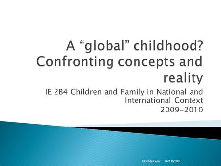 IE 2B4 Children and Family in National and International Context 2009-2010 26/11/2009 Clotilde Giner.