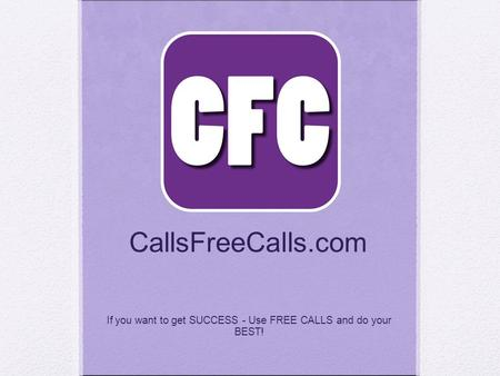 CallsFreeCalls.com If you want to get SUCCESS - Use FREE CALLS and do your BEST!