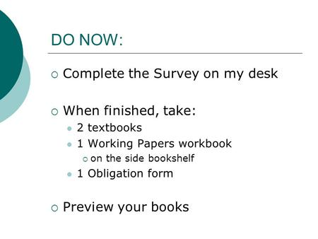DO NOW:  Complete the Survey on my desk  When finished, take: 2 textbooks 1 Working Papers workbook  on the side bookshelf 1 Obligation form  Preview.