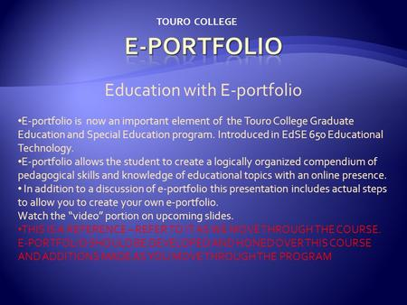 Education with E-portfolio E-portfolio is now an important element of the Touro College Graduate Education and Special Education program. Introduced in.