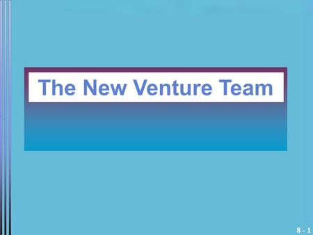 8 - 1 The New Venture Team. 8 - 2 Importance of The Team There is a strong connection between the growth potential of a venture and the quality of its.