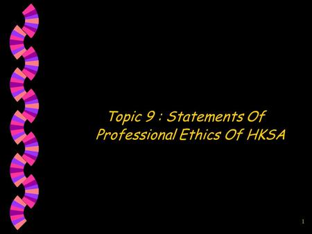 1 Topic 9 : Statements Of Professional Ethics Of HKSA.