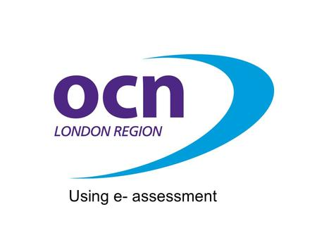 Using e- assessment. E-assessment The use of technology - PCs, laptops, PDAs, mobile phones and other media, to deliver e-testing, or to enable learners.