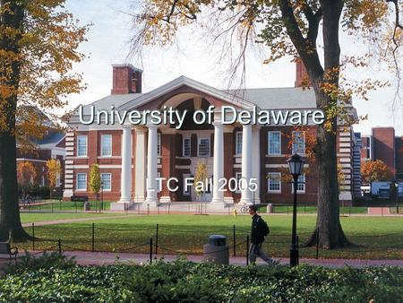 University of Delaware LTC Fall 2005. Topics Student Collaborative Multimedia Center Summer Faculty Institute Winter Faculty Institute WebCT 4.1 Upgrade/Migration.