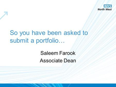 So you have been asked to submit a portfolio… Saleem Farook Associate Dean.