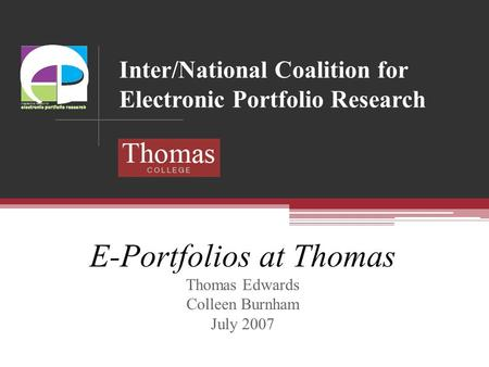Inter/National Coalition for Electronic Portfolio Research E-Portfolios at Thomas Thomas Edwards Colleen Burnham July 2007.