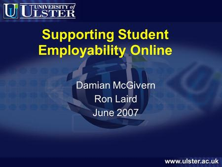 Supporting Student Employability Online Damian McGivern Ron Laird June 2007.