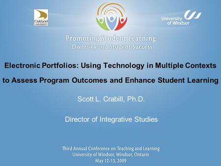 Electronic Portfolios: Using Technology in Multiple Contexts to Assess Program Outcomes and Enhance Student Learning Scott L. Crabill, Ph.D. Director of.