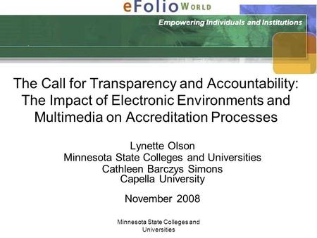 Minnesota State Colleges and Universities The Call for Transparency and Accountability: The Impact of Electronic Environments and Multimedia on Accreditation.