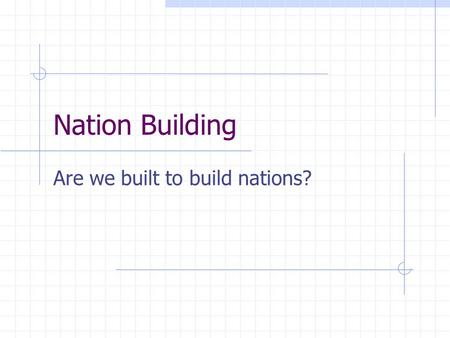 Nation Building Are we built to build nations?. Nation Building a Dirty Word? Stability Operations A partnership to establish or reestablish the institutions.