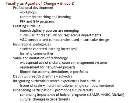Faculty as Agents of Change – Group 2 Professional development workshops centers for teaching and learning PFF and GTA programs Creating curricula interdisciplinary.