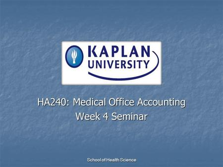 School of Health Science HA240: Medical Office Accounting Week 4 Seminar.