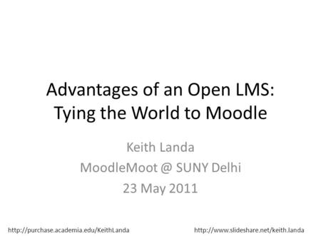 Advantages of an Open LMS: Tying the World to Moodle Keith Landa SUNY Delhi 23 May 2011