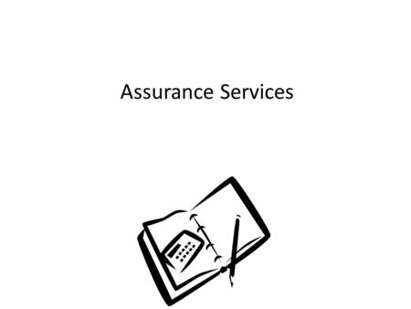 Assurance Services The Demand for Auditing and Assurance The development of the corporate form of business and the expanding world economy over the last.