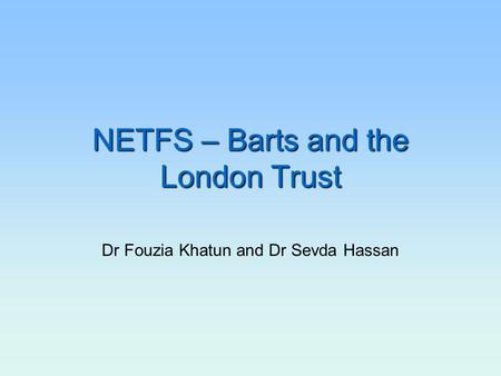 NETFS – Barts and the London Trust Dr Fouzia Khatun and Dr Sevda Hassan.