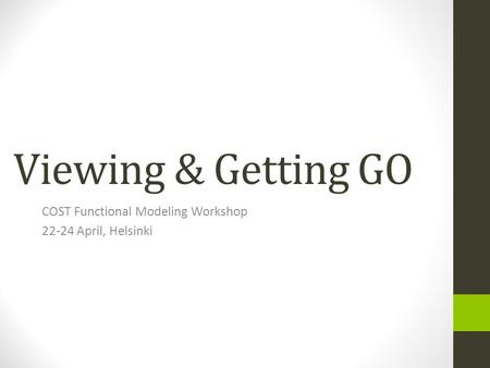 Viewing & Getting GO COST Functional Modeling Workshop 22-24 April, Helsinki.