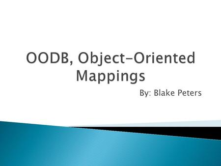 By: Blake Peters.  OODB- Object Oriented Database  An OODB is a database management system in which information is represented in the form of objects.