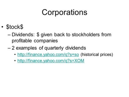 Corporations $tock$ –Dividends: $ given back to stockholders from profitable companies –2 examples of quarterly dividends
