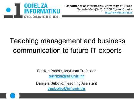 Teaching management and business communication to future IT experts Patrizia Poščić, Assistant Professor Danijela Subotić, Teaching.