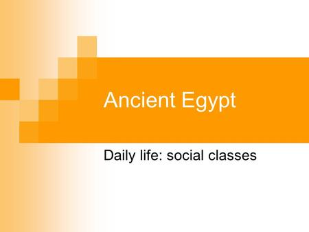 Ancient Egypt Daily life: social classes. Ancient Egypt society The majority of the population could not read nor write. Only the rich and powerful or.