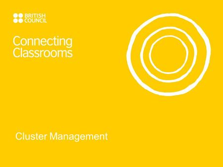 Cluster Management. What is a Cluster? Structure  Groups of schools rather than individual partnerships  Area links  International coordinator to manage.
