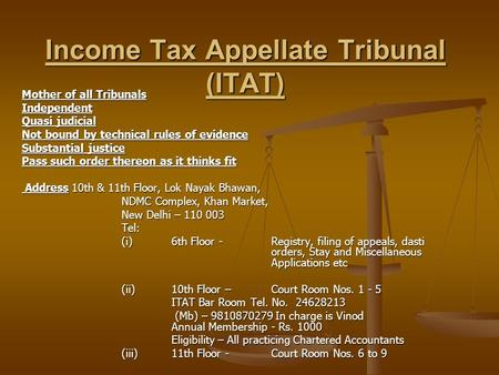 Income Tax Appellate Tribunal (ITAT) Mother of all Tribunals Independent Quasi judicial Not bound by technical rules of evidence Substantial justice Pass.