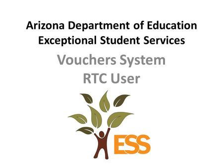 Arizona Department of Education Exceptional Student Services Vouchers System RTC User.
