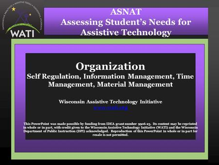 Organization Self Regulation, Information Management, Time Management, Material Management Wisconsin Assistive Technology Initiative www.wati.org This.