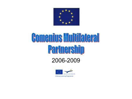 2006-2009. Type of the project:Comenius life-long learning.Multilateral. Theme:Gastronomy,Healthy food. Title:Healthy Youth in a Futute Europe Schools.