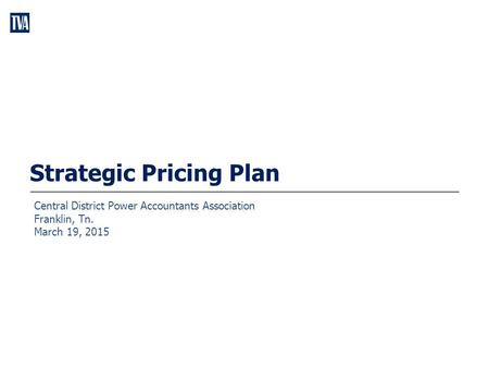 Strategic Pricing Plan Central District Power Accountants Association Franklin, Tn. March 19, 2015.