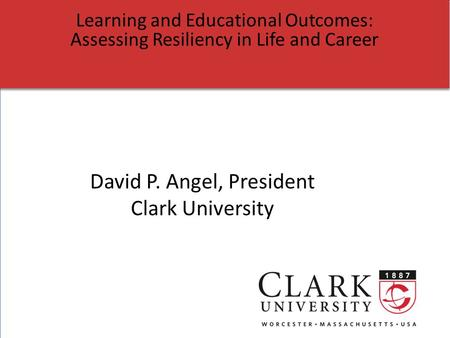 1 Learning and Educational Outcomes: Assessing Resiliency in Life and Career Learning and Educational Outcomes: Assessing Resiliency in Life and Career.
