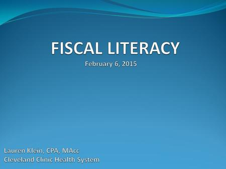 By the end of this presentation you will be able to:  Define Fiscal Literacy & understand why it is necessary to be a leader  Recognize the components.