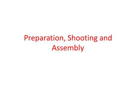 Preparation, Shooting and Assembly. Preparation: Pre-Production Funding is more or less secure and script is solid enough for production, filmmakers can.