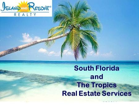 South Florida and The Tropics Real Estate Services.