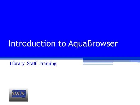 Introduction to AquaBrowser Library Staff Training.