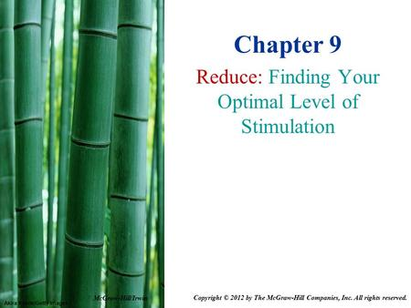 Akira Kaede/Getty Images Chapter 9 Reduce: Finding Your Optimal Level of Stimulation McGraw-Hill/Irwin Copyright © 2012 by The McGraw-Hill Companies, Inc.