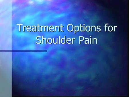 Treatment Options for Shoulder Pain. Anatomy of the Shoulder Made up of 3 bones: Scapula (shoulder blade) Scapula (shoulder blade) Humerus (upper arm.