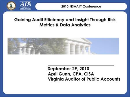 2010 NSAA IT Conference Gaining Audit Efficiency and Insight Through Risk Metrics & Data Analytics _____________________________________ September 29,