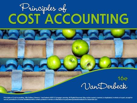 Principles of Cost Accounting, 16th Edition, Edward J. VanDerbeck, ©2013 Cengage Learning. All Rights Reserved. May not be copied, scanned, or duplicated,