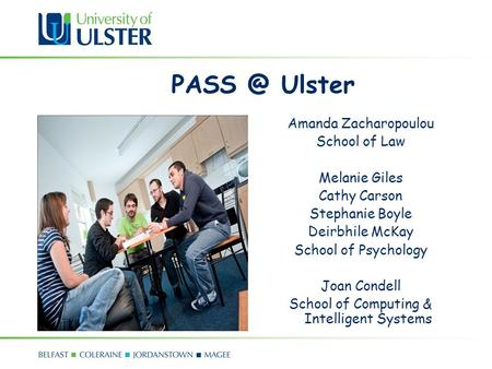 Ulster Amanda Zacharopoulou School of Law Melanie Giles Cathy Carson Stephanie Boyle Deirbhile McKay School of Psychology Joan Condell School of.