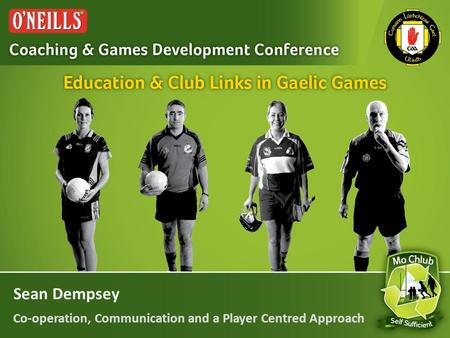 Sean Dempsey Co-operation, Communication and a Player Centred Approach.