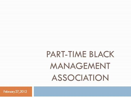 PART-TIME BLACK MANAGEMENT ASSOCIATION February 27, 2012.