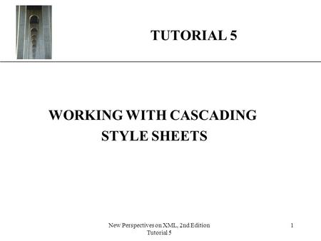 XP New Perspectives on XML, 2nd Edition Tutorial 5 1 TUTORIAL 5 WORKING WITH CASCADING STYLE SHEETS.