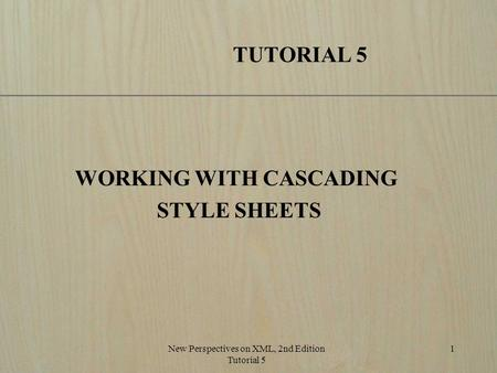 New Perspectives on XML, 2nd Edition Tutorial 5 1 TUTORIAL 5 WORKING WITH CASCADING STYLE SHEETS.