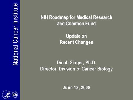 NIH Roadmap for Medical Research and Common Fund Update on Recent Changes NIH Roadmap for Medical Research and Common Fund Update on Recent Changes Dinah.