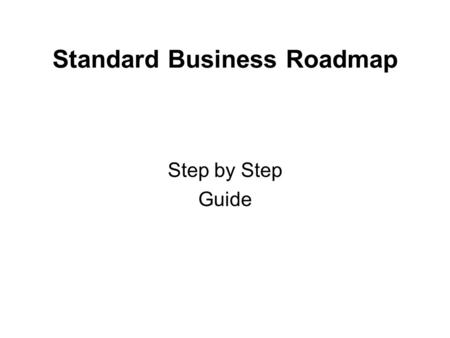 "Standard Business Roadmap Step by Step Guide. Standard Business Roadmap The acid test for ANY system is; ""Does it work ?"" This system is no different."
