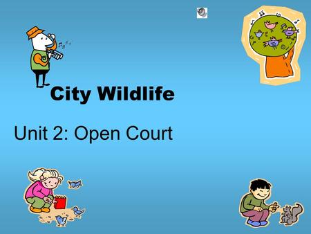 City Wildlife Unit 2: Open Court http://www.opencourtresources.com.