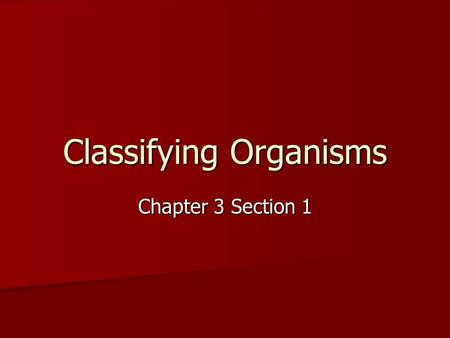 Classifying Organisms Chapter 3 Section 1. Why do Scientists Classify? Imagine a grocery store… How are they organized? What would happen if they were.