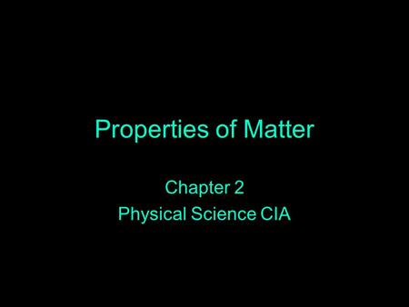 Properties of Matter Chapter 2 Physical Science CIA.