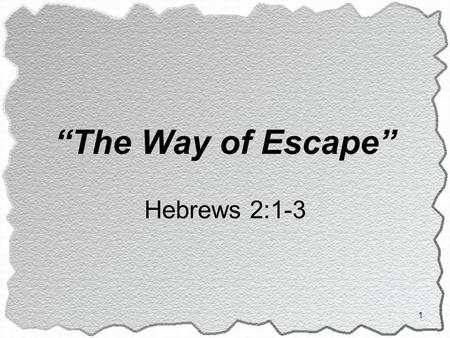 "1 ""The Way of Escape"" Hebrews 2:1-3. Possibility of Falling Away The Warnings of the Text: Hebrews 3:12; 4:11; 6:4; 10:26-29 1 Corinthians 9:27 Galatians."